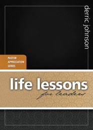 Life Lessons for Leaders: Pastor Appreciation Series - eBook  -     By: Derric Johnson