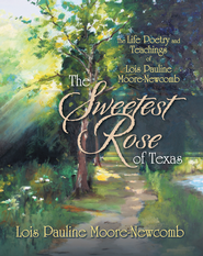 The Sweetest Rose of Texas: The Life Poetry and Teachings of Lois Pauline Moore-Newcomb - eBook  -     By: Lois Moore-Newcomb