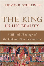 King in His Beauty, The: A Biblical Theology of the Old and New Testaments - eBook  -     By: Thomas R. Schreiner