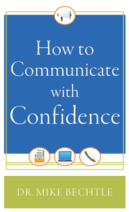 How to Communicate with Confidence - eBook  -     By: Mike Bechtle