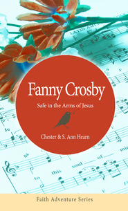 Fanny Crosby: Safe in the Arms of Jesus - eBook  -     By: Chester Hearn, S. Ann Hearn