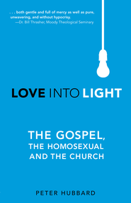 Love Into Light: The Gospel, the Homosexual and the Church - eBook  -     By: Peter Hubbard