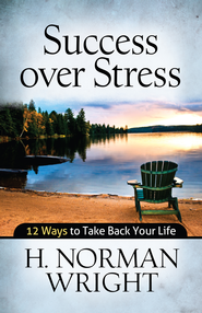 Success over Stress: 12 Ways to Take Back Your Life - eBook  -     By: H. Norman Wright