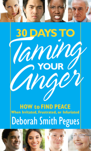 30 Days to Taming Your Anger: How to Find Peace When Irritated, Frustrated, or Infuriated - eBook  -     By: Deborah Smith Pegues