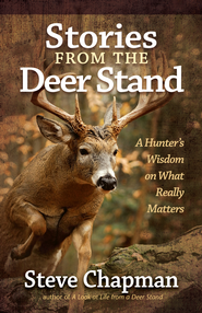 Stories from the Deer Stand: A Hunter's Wisdom on What Really Matters - eBook  -     By: Steve Chapman