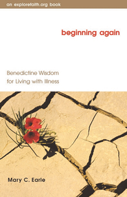 Beginning Again: Benedictine Wisdom for Living with Illness - eBook  -     By: Mary C. Earle