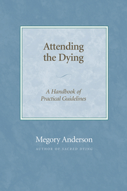 Attending the Dying: A Handbook of Practical Guidelines - eBook  -     By: Megory Anderson