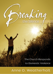 Breaking the Silence: The Church Responds to Domestic Violence - eBook  -     By: Anne O. Weatherholt
