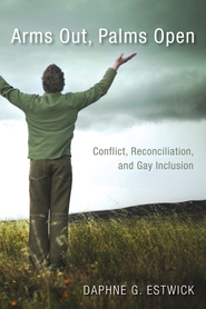 Arms Out, Palms Open: Conflict, Reconciliation, and Gay Inclusion - eBook  -     By: Daphne Estwick