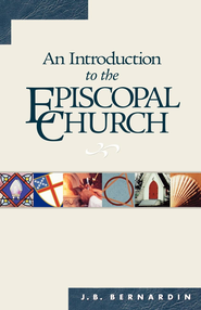 An Introduction to the Episcopal Church: Revised Edition - eBook  -     By: Joseph B. Bernardin