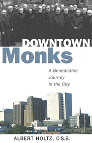 Downtown Monks: A Benedictine Journey in the City - eBook  -     By: Albert Holtz     Illustrated By: Albert Holtz