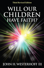 Will Our Children Have Faith? Third Revised Edition - eBook  -     By: John H. Westerhoff III