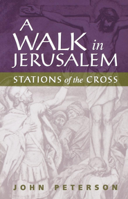 A Walk in Jerusalem: Stations of the Cross - eBook  -     By: John L. Peterson