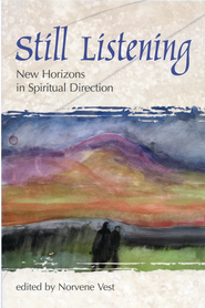 Still Listening: New Horizons in Spiritual Direction - eBook  -     Edited By: Norvene Vest     By: Edited by Norvene Vest