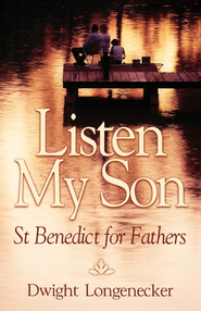 Listen My Son: St. Benedict for Fathers - eBook  -     By: Dwight Longenecker
