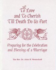 To Love and To Cherish Until Death Do Us Part: Preparing for the Celebration and Blessing of a Marriage - eBook  -     By: John H. Westerhoff III