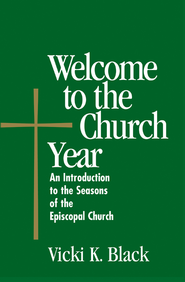 Welcome to the Church Year: An Introduction to the Seabury Bookssons of the Episcopal Church - eBook  -     By: Vicki K. Black
