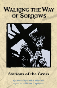 Walking the Way of Sorrows: Stations of the Cross - eBook  -     By: Katerina Whitley