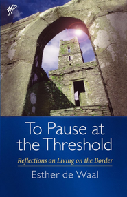 To Pause at the Threshold: Reflections on Living on the Border - eBook  -     By: Esther de Waal