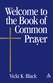 Welcome to the Book of Common Prayer - eBook  -     By: Vicki K. Black