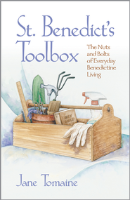 St. Benedict's Toolbox: The Nuts and Bolts of Everyday Benedictine Living - eBook  -     By: Jane Tomaine
