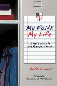 My Faith, My Life: A Teen's Guide to the Episcopal Church - eBook  -     By: Jenifer Gamber