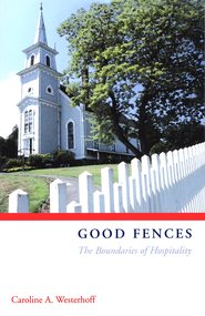 Good Fences: The Boundaries of Hospitality - eBook  -     By: Caroline Westerhoff