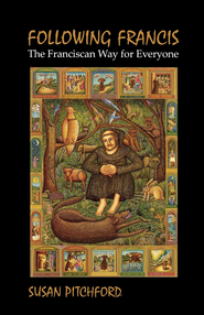 Following Francis: The Franciscan Way for Everyone - eBook  -     By: Susan Pitchford