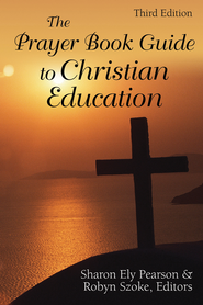 The Prayer Book Guide to Christian Education, Third Edition - eBook  -     By: Sharon Ely Pearson, Robyn Szoke