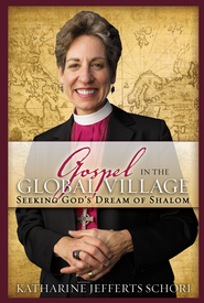 Gospel in the Global Village: Seeking God's Dream of Shalom - eBook  -     By: Katharine Jefferts Schori