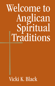Welcome to Anglican Spiritual Traditions - eBook  -     By: Vicki K. Black