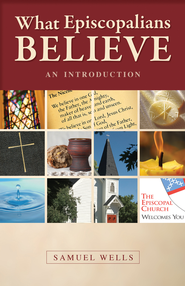 What Episcopalians Believe: An Introduction - eBook  -     By: Samuel Wells