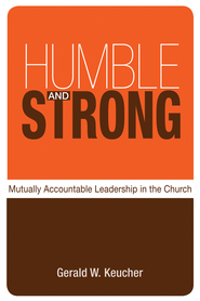 Humble and Strong: Mutually Accountable Leadership in the Church - eBook  -     By: Gerald W. Keucher, Jay Sidebotham