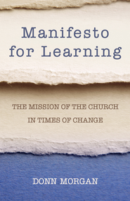 Manifesto for Learning: The Mission of the Church in Times of Change - eBook  -     By: Donn Morgan