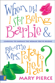 When Did I Stop Being Barbie and Become Mrs. Potato Head?: Learning to Embrace the Woman You've Become - eBook  -     By: Mary Pierce