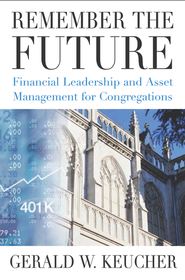 Remember the Future: Financial Leadership and Asset Management for Congregations - eBook  -     By: Gerald W. Keucher