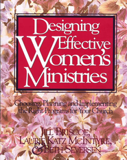 Designing Effective Women's Ministries: Choosing, Planning, and Implementing the Right Programs for Your Church - eBook  -     By: Jill Briscoe, Laurie Katz McIntyre, Beth Seversen