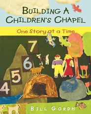 Building a Children's Chapel: One Story at a Time - eBook  -     By: Bill Gordh