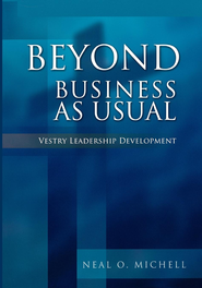 Beyond Business as Usual: Vestry Leadership Development - eBook  -     By: Neal O. Michell