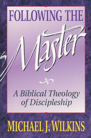 Following the Master: A Biblical Theology of Discipleship - eBook  -     By: Michael Wilkins