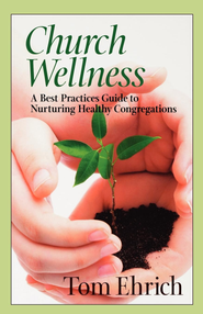 Church Wellness: A Best Practices Guide to Nurturing Healthy Congregations - eBook  -     By: Tom Ehrich