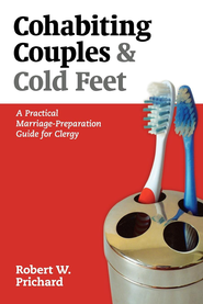 Cohabiting Couples and Cold Feet: A Practical Marriage-Preparation Guide for Clergy - eBook  -     By: Robert W. Prichard