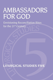 Ambassadors for God: Envisioning Reconciliation Rites for the 21st Century - eBook  -     Edited By: Jennifer M. Phillips     By: Jennifer M. Phillips(ED.)