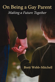 On Being a Gay Parent: Making a Future Together - eBook  -     By: Brett Webb-Mitchell
