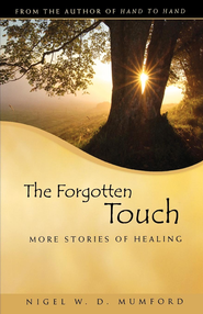 The Forgotten Touch: More Stories of Healing - eBook  -     By: Nigel W.D. Mumford