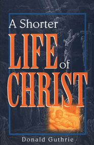 A Shorter Life of Christ - eBook  -     By: Donald Guthrie