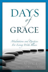 Days of Grace: Meditations and Practices for Living with Illness - eBook  -     By: Mary C. Earle