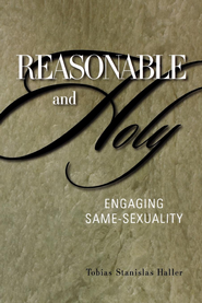 Reasonable and Holy: Engaging Same-Sexuality - eBook  -     By: Tobias Stanislas Haller