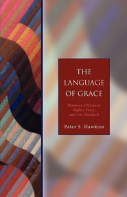 The Language of Grace: Flannery O' Connor, Walker Percy, and Iris Murdoch - Seabury Classics - eBook  -     By: Peter Hawkins