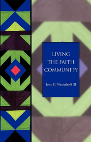 Living the Faith Community: The Church That Makes A Difference - Seabury Classics - eBook  -     By: John H. Westerhoff III
